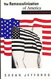 The Remasculinization of America : Gender and the Vietnam War, Jeffords, Susan, 0253205301