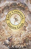 Early Creatures, Native Gods, K. A. Hays, 0887485472
