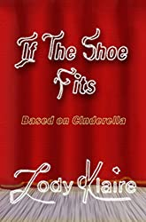 If The Shoe Fits: Based on Cinderella