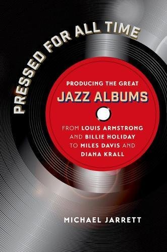 Download Pressed for All Time: Producing the Great Jazz Albums from Louis Armstrong and Billie Holiday to Miles Davis and Diana Krall PDF