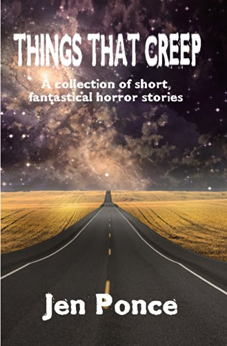 Things That Creep: a collection of short, fantastical horror stories by [Ponce, Jen]