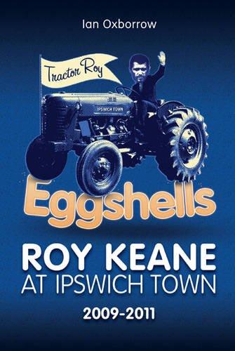 Eggshells: Roy Keane at Ipswich Town 2009-2011 (Desert Island Football Histories)