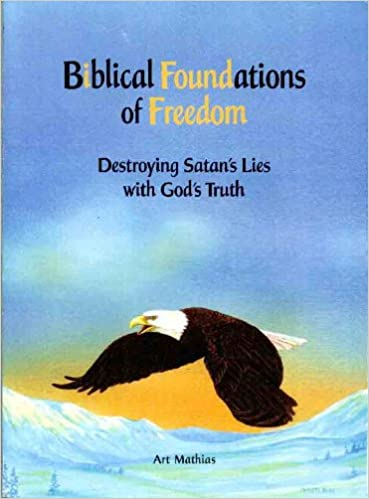 Biblical Foundations of Freedom - Destroying Satan's Lies with God's Truth