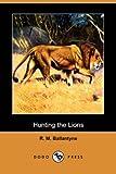 Hunting the Lions, R. M. Ballantyne, 140655829X