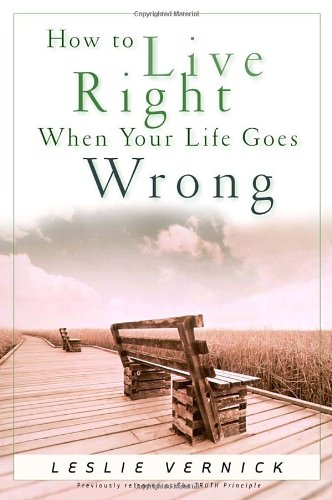 How to Live Right When Your Life Goes Wrong (Indispensable Guides for Godly Living)
