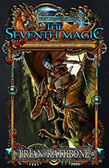 The Seventh Magic: Book Three of The Artifacts of Power (The Artifacts of Power Trilogy 3) by [Rathbone, Brian]
