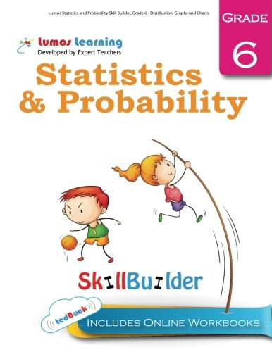 Lumos Statistics and Probability Skill Builder, Grade 6 - Distribution, Graphs and Charts: Plus Online Activities, Videos and Apps (Lumos Math Skill Builder) (Volume 5)