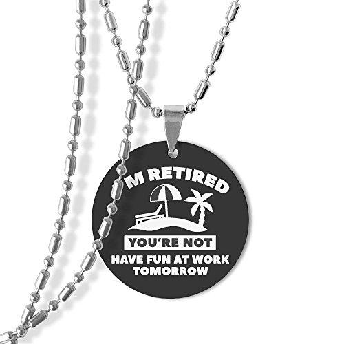 I'm Retired You're Not Have Fun At Work Tomorrow Dog Tag Round Pendant Necklace,23 Inch Chain,Titanium-Lined-Aluminum