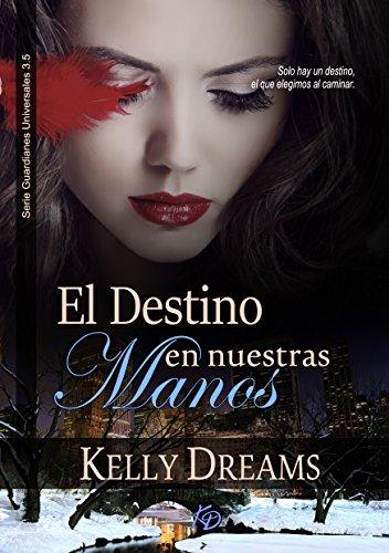 El Destino en Nuestras Manos (Guardianes 4) (Guardianes Universales) (Spanish Edition) - Kindle edition by Kelly Dreams. Literature & Fiction Kindle eBooks ...
