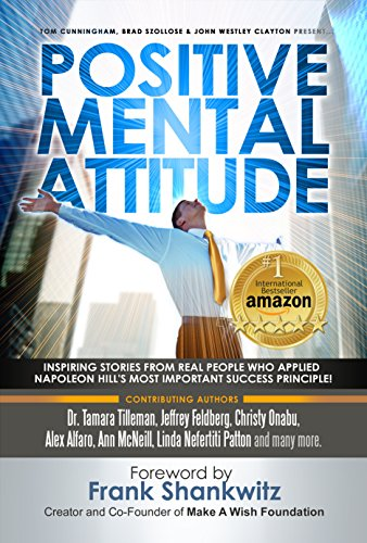 Postive Mental Attitude: Inspiring Stories From Real People Who Applied Napoleon Hill's Most Important Success Principle by [Tilleman, Tamara, Onabu, Christy, Feldberg, Jeffrey, Alfaro, Alex, McNeill, Ann, Patton, Linda, Harris, Brianna Lyons, Gold, Matthew Vincent, Scott Venezia, Rachael Dilling, Cyndi Vos, Peter Kamerman, Gary Burleson, Mark English, Antony Scandale]