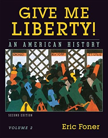 Give Me Liberty! An American History, Vol. 2: From 1865 (Give Me Liberty Vol 2)