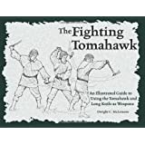 The Fighting Tomahawk: An Illustrated Guide to Using the Tomahawk and Long Knife As Weapons.