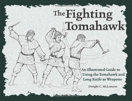 The Fighting Tomahawk: An Illustrated Guide to Using the Tomahawk and Long Knife as Weapons [Dwight C. McLemore] (Tapa Blanda)