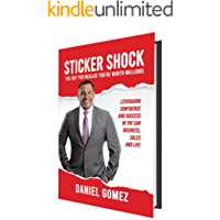 STICKER SHOCK: The Day You Realize You're Worth Millions - Leveraging Confidence and Success in the Car Business, Sales and Life (English Edition)