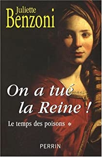 Le temps des poisons, Tome 1 : On a tué la Reine ! par Benzoni