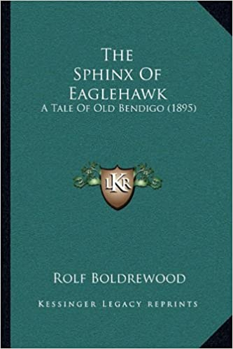 The Sphinx Of Eaglehawk: A Tale Of Old Bendigo (1895)