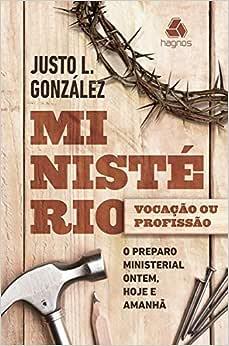 Ministério: Vocação ou profissão?: O preparo ministerial ontem, hoje, amanhã