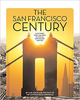 The san francisco century a city rises from the ruins of the 1906 the san francisco century a city rises from the ruins of the 1906 earthquake and fire carl nolte 9780976088080 amazon books fandeluxe Image collections