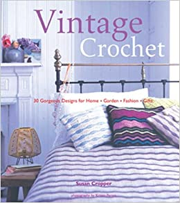 Vintage Crochet 30 Gorgeous Designs For Home Garden Fashion Gifts Cropper Susan 9780823099764 Amazon Com Books