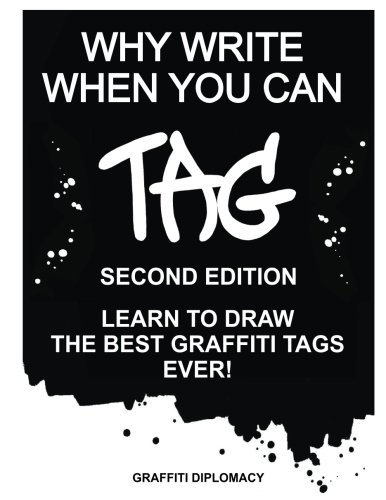 Why Write When You Can Tag: Second Edition: Learn To Draw The Best Graffiti Tags Ever!