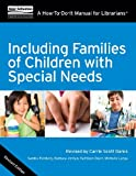 Including Families of Children with Special Needs: A How-To-Do-It Manual for Librarians, Revised Edition (How to Do It Manuals for Librarians)