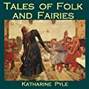 Tales of Folk and Fairies Audiobook by Katharine Pyle Narrated by Cathy Dobson