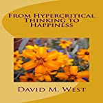 From Hypercritical Thinking to Happiness | David Maxwell West
