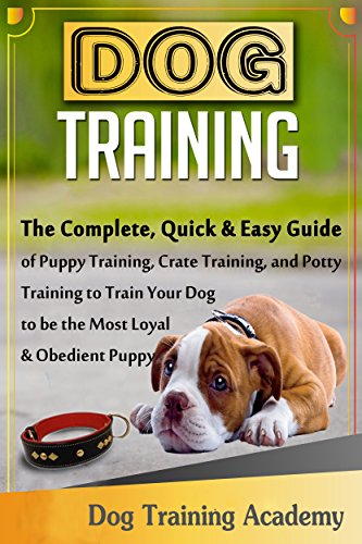 - DOG TRAINING: The Quick&Easy Guide of Puppy Training,Crate Training,and Potty Training