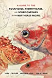 A Guide to the Rockfishes, Thornyheads, and Scorpionfishes of the Northeast Pacific, Butler, John and Laidig, Thomas, 0520270096