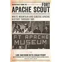 Dispatches from the Fort Apache Scout: White Mountain and Cibecue Apache History Through 1881