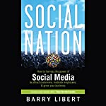 Social Nation: How to Harness the Power of Social Media to Attract Customers, Motivate Employees, and Grow Your Business | Barry Libert