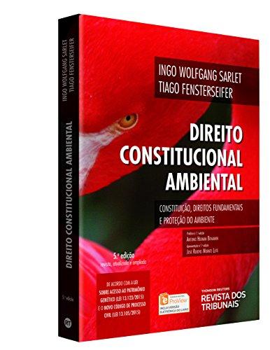 Direito Constitucional Ambiental. Constituição, Direitos Fundamentais e Proteção do Ambiente