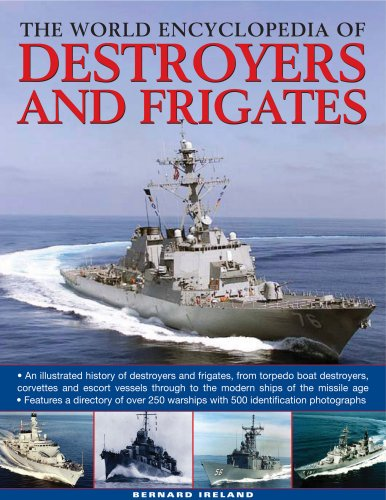 The World Encyclopedia of Destroyers and Frigates: An illustrated history of destroyers and frigates, from torpedo boat destroyers, corvettes and ... to the modern ships of the missile age. (Best Frigates In The World)