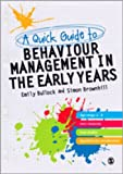 A Quick Guide to Behaviour Management in the Early Years, Brownhill, Simon and Bullock, Emily E., 0857021648