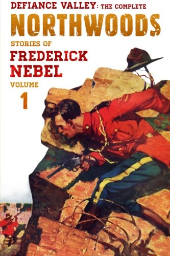 Download Defiance Valley: The Complete Northwoods Stories of Frederick Nebel, Volume 1 (The Frederick Nebel Library) PDF