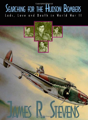 Searching For the Hudson Bombers - Lads, Love and Death in World War Two