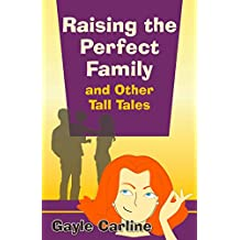 Raising the Perfect Family and Other Tall Tales