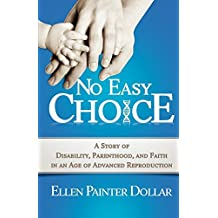 No Easy Choice: A Story of Disability, Parenthood,and Faith in an Age
