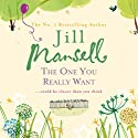 The One You Really Want Hörbuch von Jill Mansell Gesprochen von: Sarah Barron