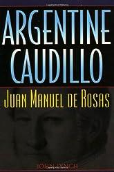 Argentine Caudillo: Juan Manuel de Rosas (Latin American Silhouettes)