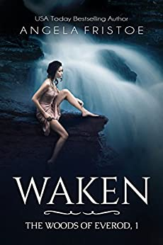 Waken (The Woods of Everod Book 1) by [Fristoe, Angela]