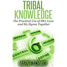 TRIBAL KNOWLEDGE - The Practical Use of ISO, Lean and Six-Sigma Together