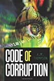 Code of Corruption, A. M. Thompson, 1449092896