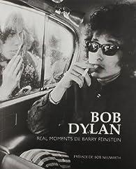 Bob Dylan : Real moments de Barry Fenstein par Barry Feinstein