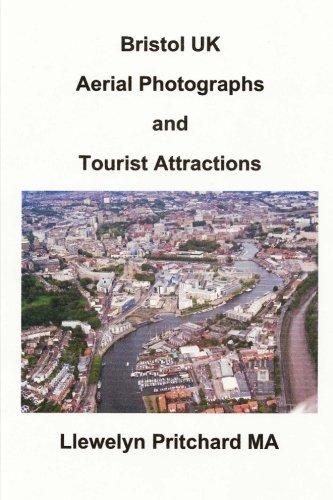 Bristol UK Aerial Photographs and Tourist Attractions: aerial photography interpretation (Photo Albums) (Volume 16) (Ben