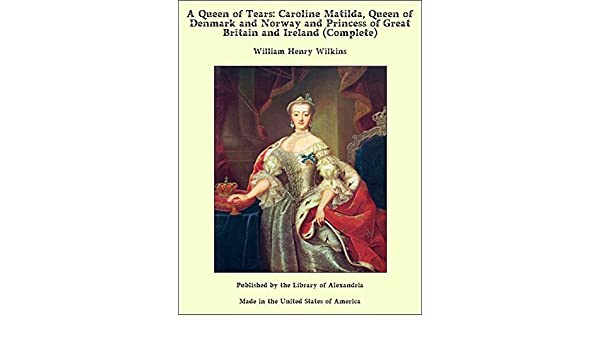 Amazon A Queen Of Tears Caroline Matilda Queen Of Denmark And