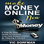 Make Money Online Now: A Step by Step Guide to Earning Your First Dollars Online by Offering a Service (Even If You Have No Prior Experience) | Vic Dorfman