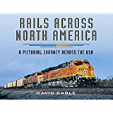 Rails Across North America: A Pictorial Journey Across the USA