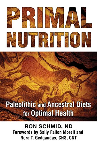 Primal Nutrition: Paleolithic and Ancestral Diets for Optimal Health