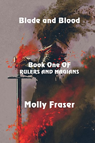 Blade and Blood (Rulers and Magians Book 1) by [Fraser, Molly]